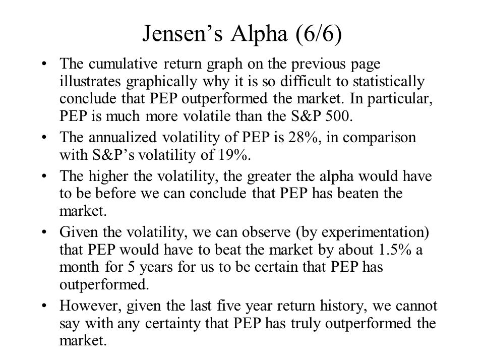 Jensen's Alpha (6/6) The cumulative return graph on the previous page illustrates graphically why it is so difficult to statistically conclude that PE