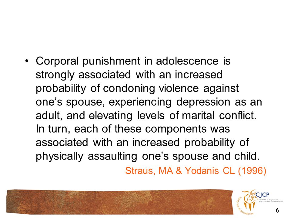 Corporal punishment in adolescence is strongly associated with an increased probability of condoning violence against one's spouse, experiencing depression as an adult, and elevating levels of marital conflict.