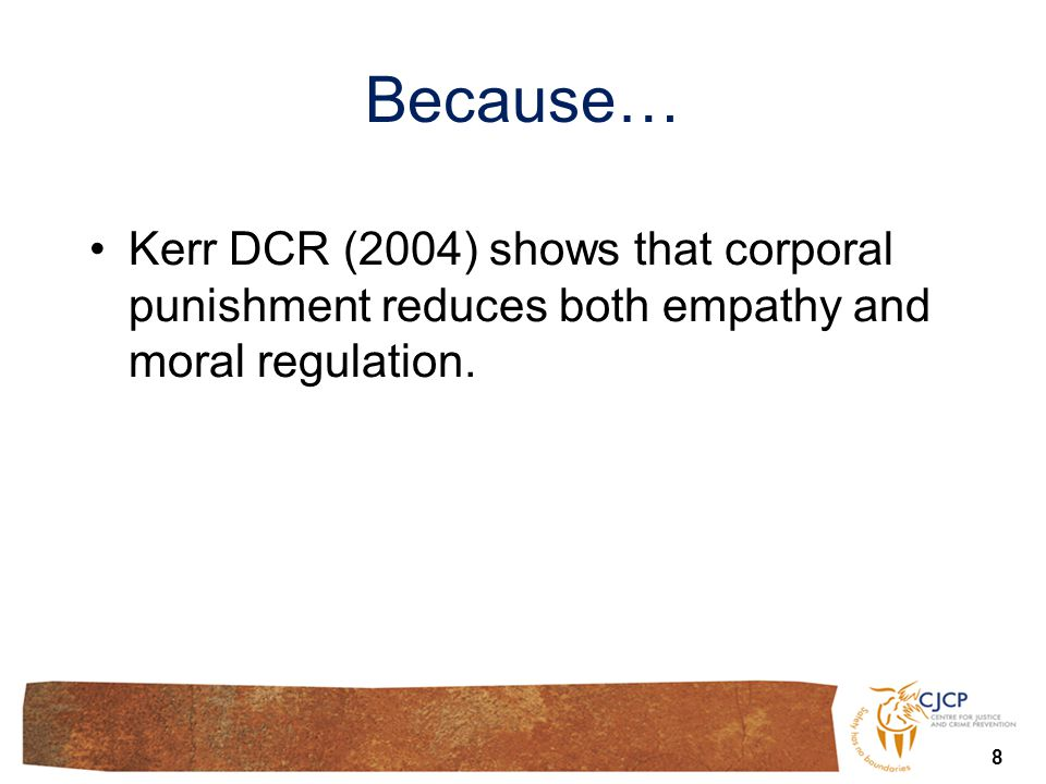 Because… Kerr DCR (2004) shows that corporal punishment reduces both empathy and moral regulation. 8