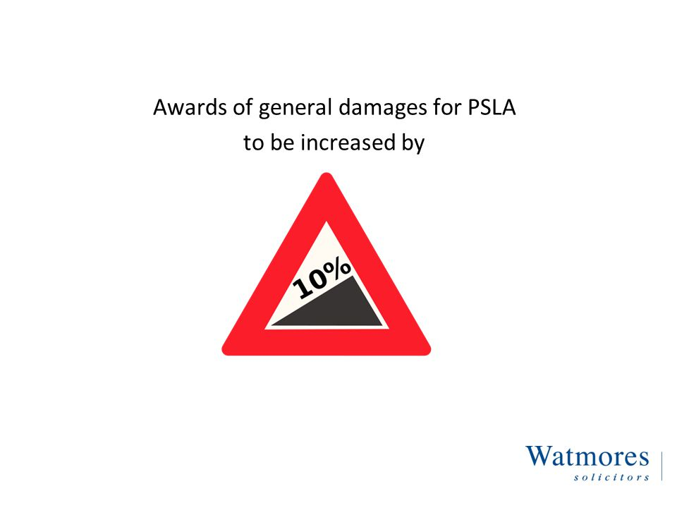 Awards of general damages for PSLA to be increased by