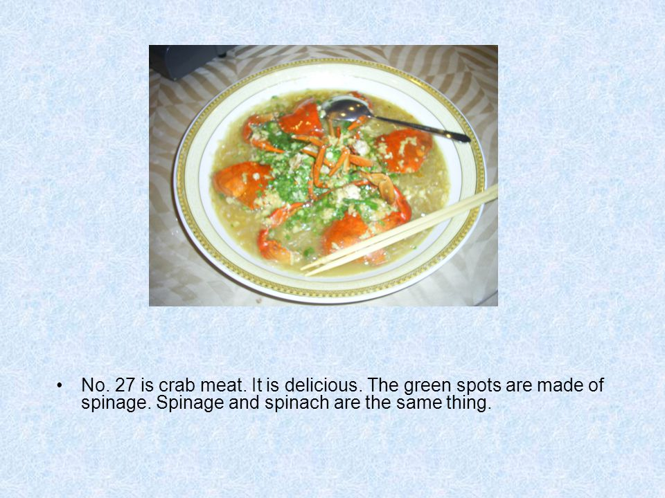 No. 27 is crab meat. It is delicious. The green spots are made of spinage.
