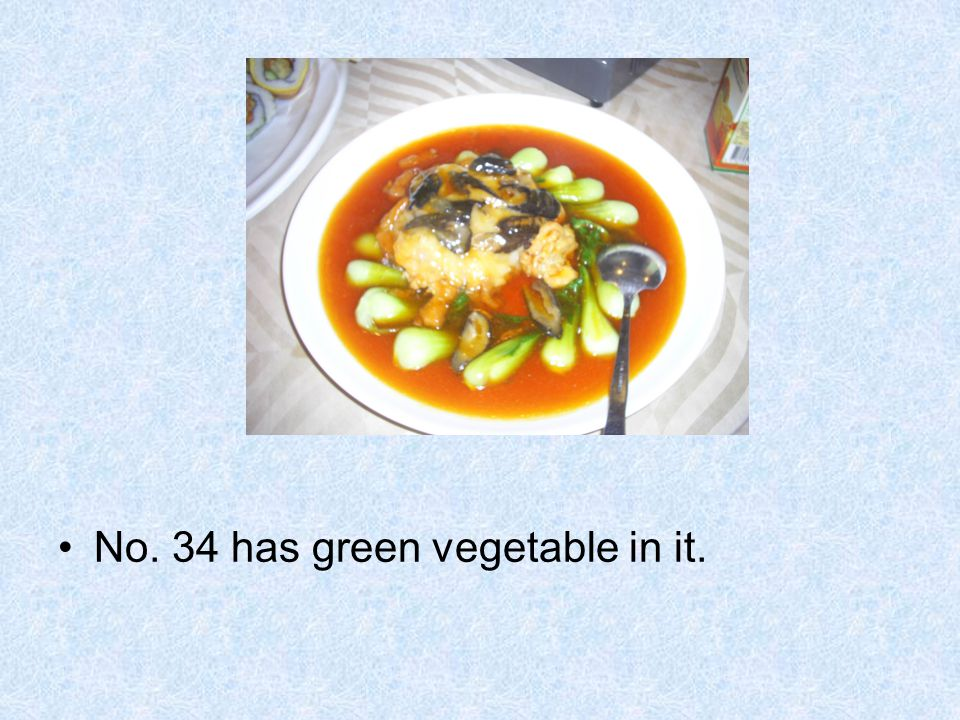 No. 34 has green vegetable in it.