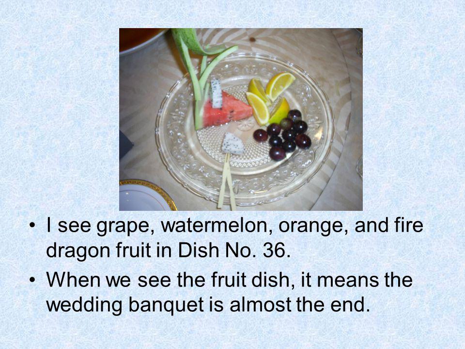 I see grape, watermelon, orange, and fire dragon fruit in Dish No.