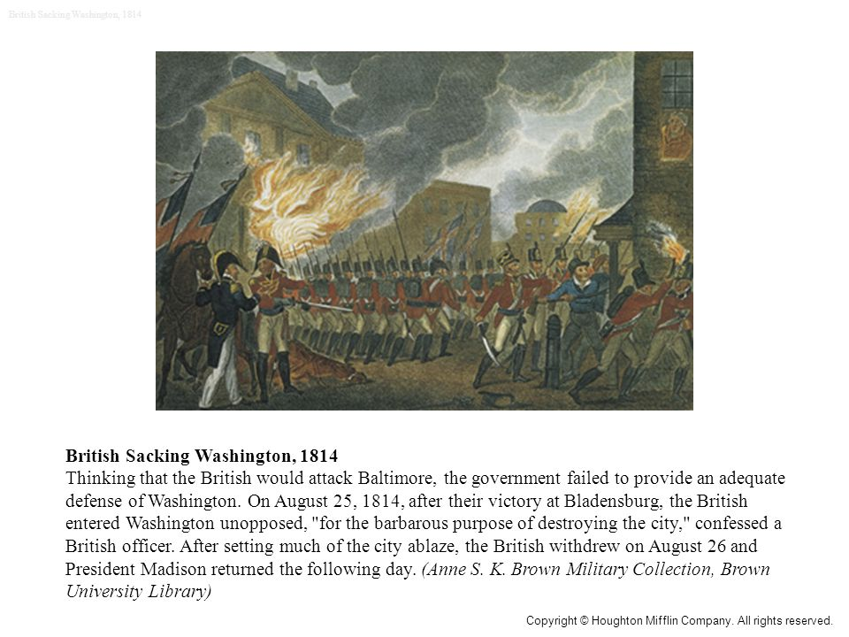 British Sacking Washington, 1814 Thinking that the British would attack Baltimore, the government failed to provide an adequate defense of Washington.