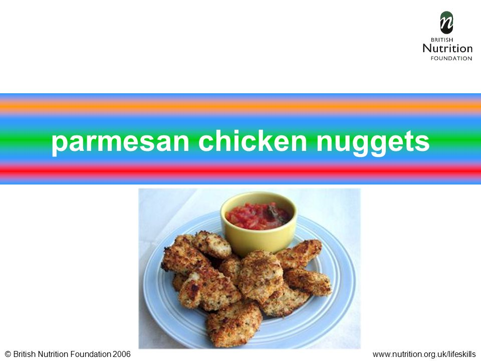 © British Nutrition Foundation 2006www.nutrition.org.uk/lifeskills parmesan chicken nuggets