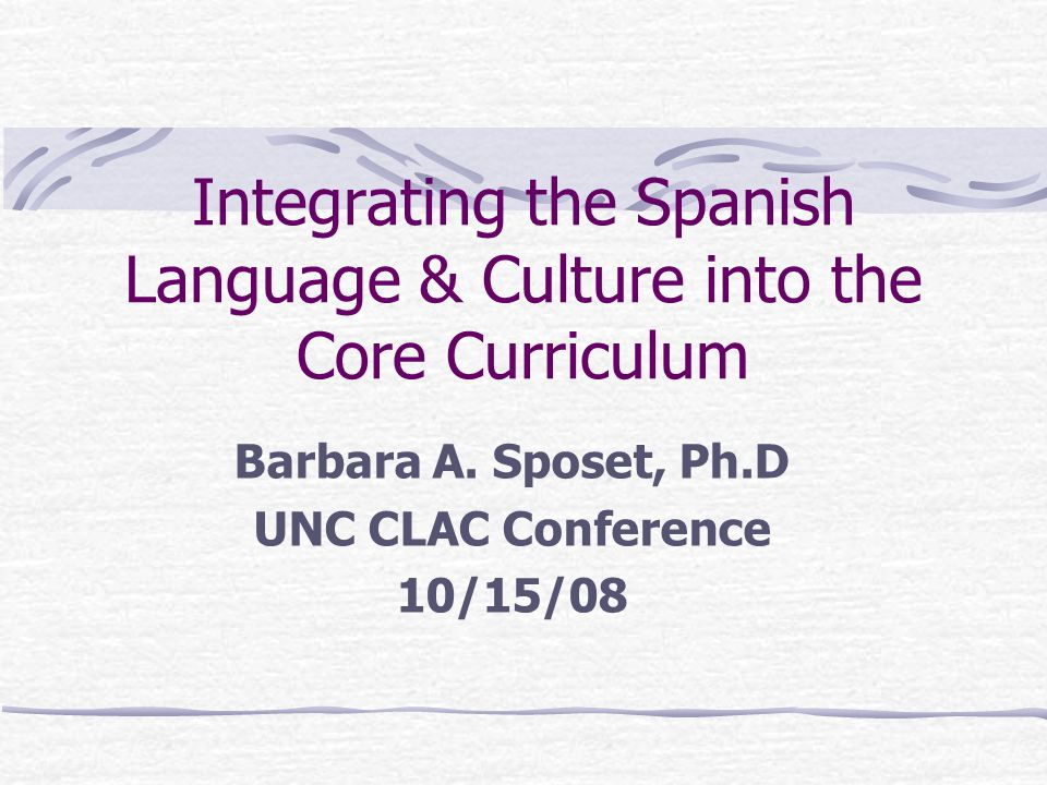 Integrating the Spanish Language & Culture into the Core Curriculum Barbara A.