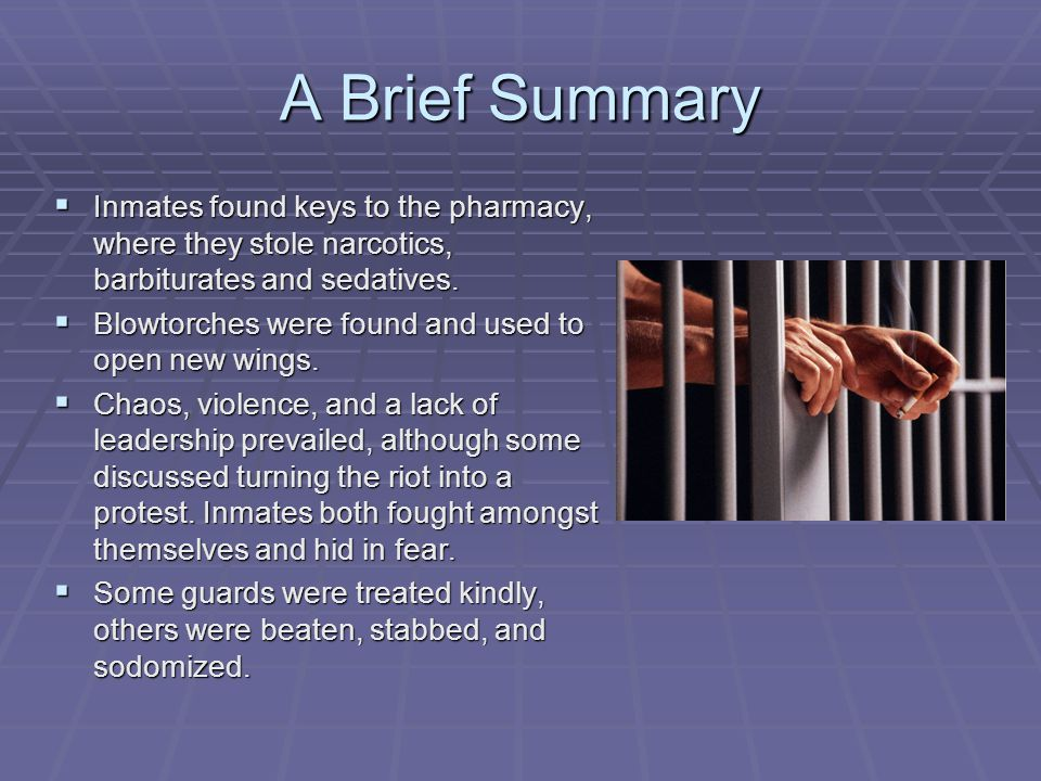 A Brief Summary  Inmates found keys to the pharmacy, where they stole narcotics, barbiturates and sedatives.