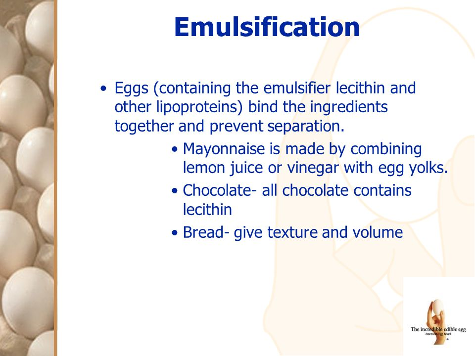 Eggs (containing the emulsifier lecithin and other lipoproteins) bind the ingredients together and prevent separation.
