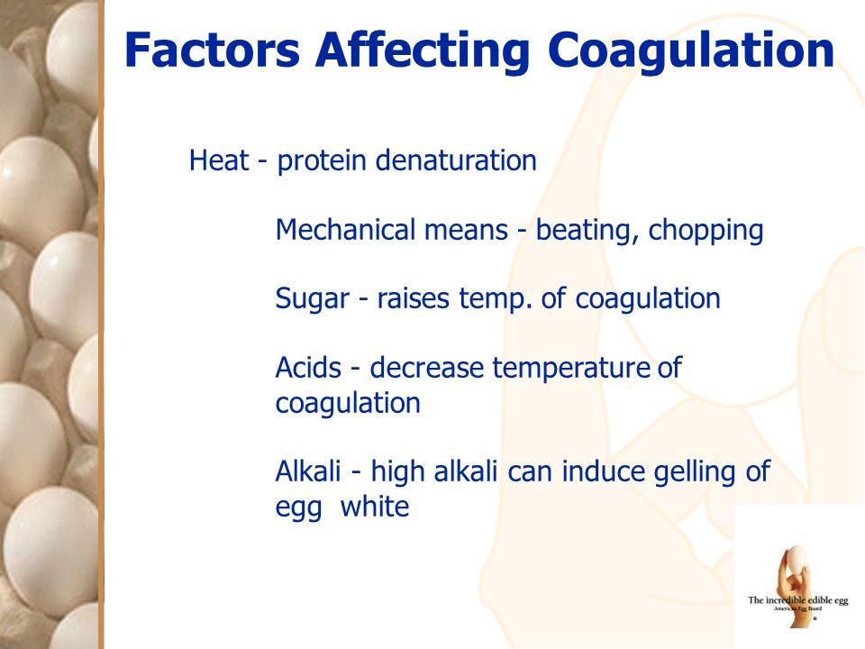Factors Affecting Coagulation Heat - protein denaturation Mechanical means - beating, chopping Sugar - raises temp.