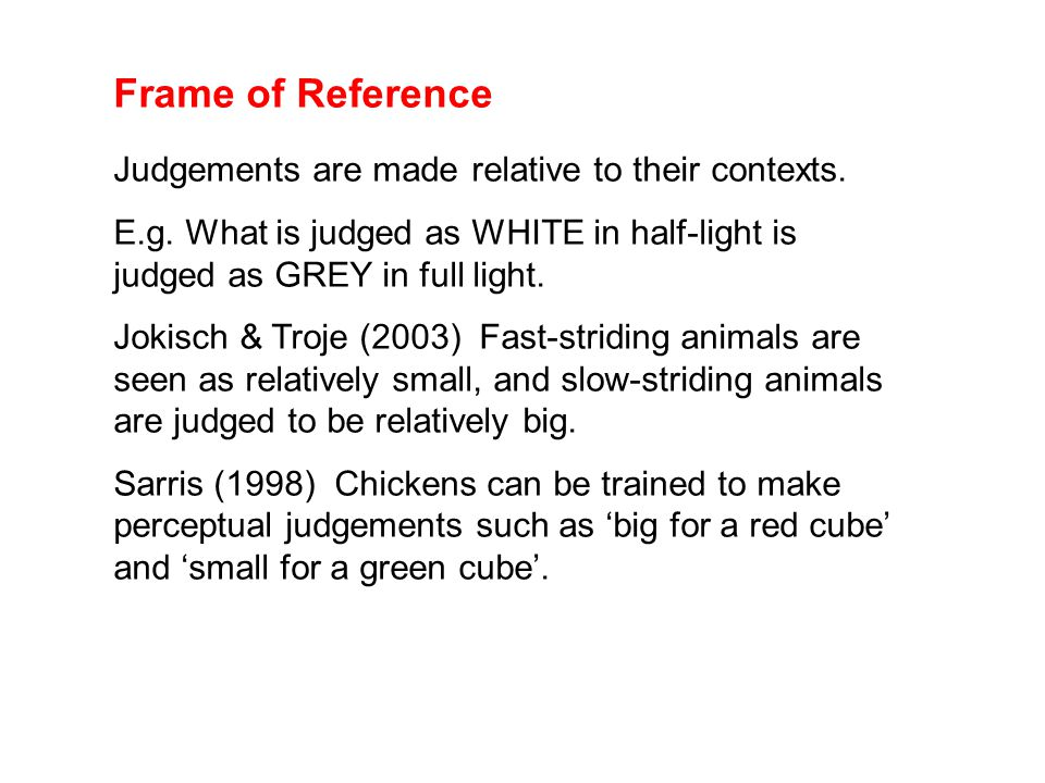 Frame of Reference Judgements are made relative to their contexts.