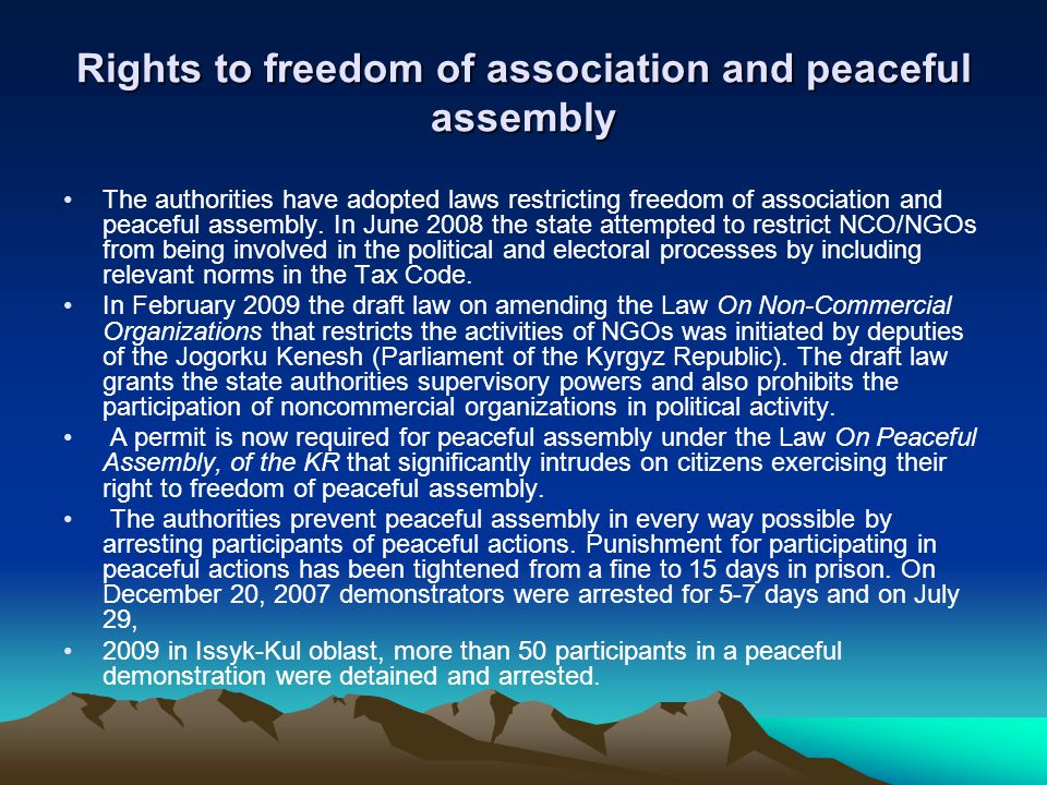 Rights to freedom of association and peaceful assembly The authorities have adopted laws restricting freedom of association and peaceful assembly.