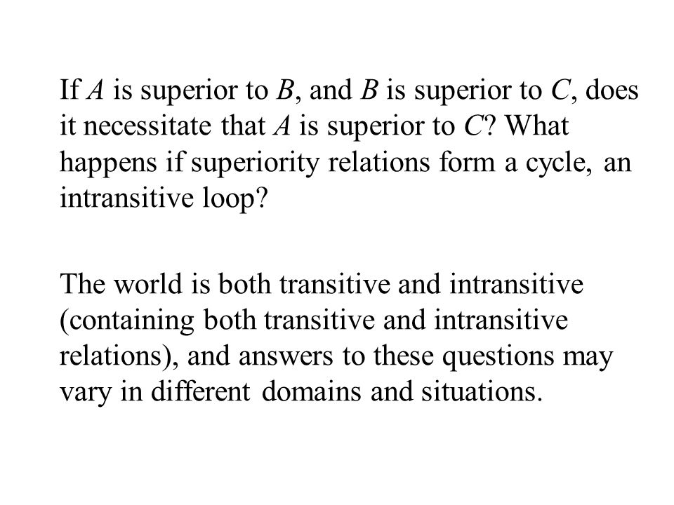 If A is superior to B, and B is superior to C, does it necessitate that A is superior to C.