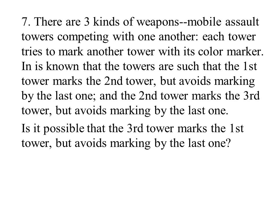 7. There are 3 kinds of weapons--mobile assault towers competing with one another: each tower tries to mark another tower with its color marker. In is