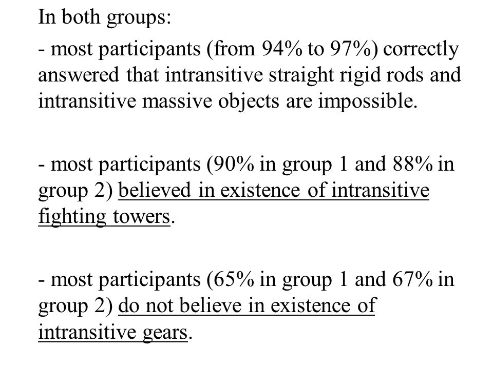 In both groups: - most participants (from 94% to 97%) correctly answered that intransitive straight rigid rods and intransitive massive objects are impossible.