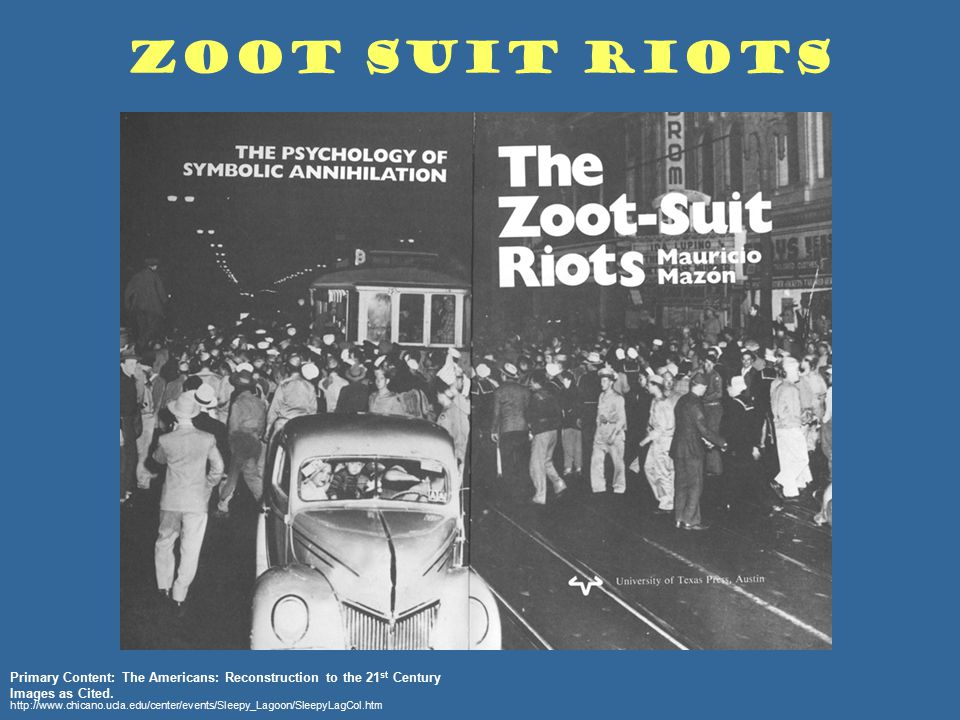 http://www.chicano.ucla.edu/center/events/Sleepy_Lagoon/SleepyLagCol.htm Zoot Suit Riots Primary Content: The Americans: Reconstruction to the 21 st C