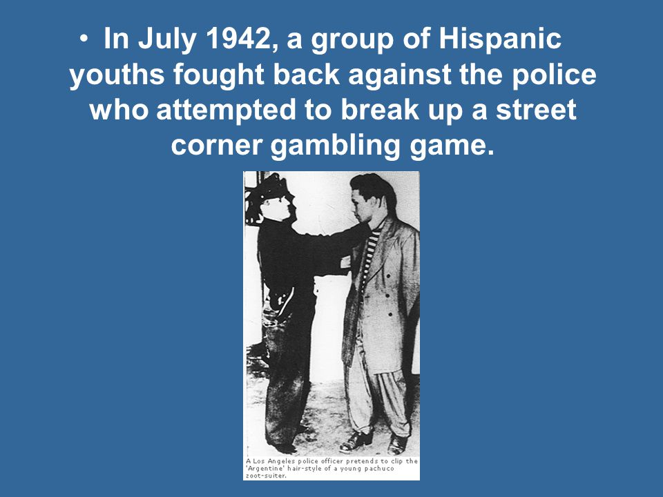 In July 1942, a group of Hispanic youths fought back against the police who attempted to break up a street corner gambling game.