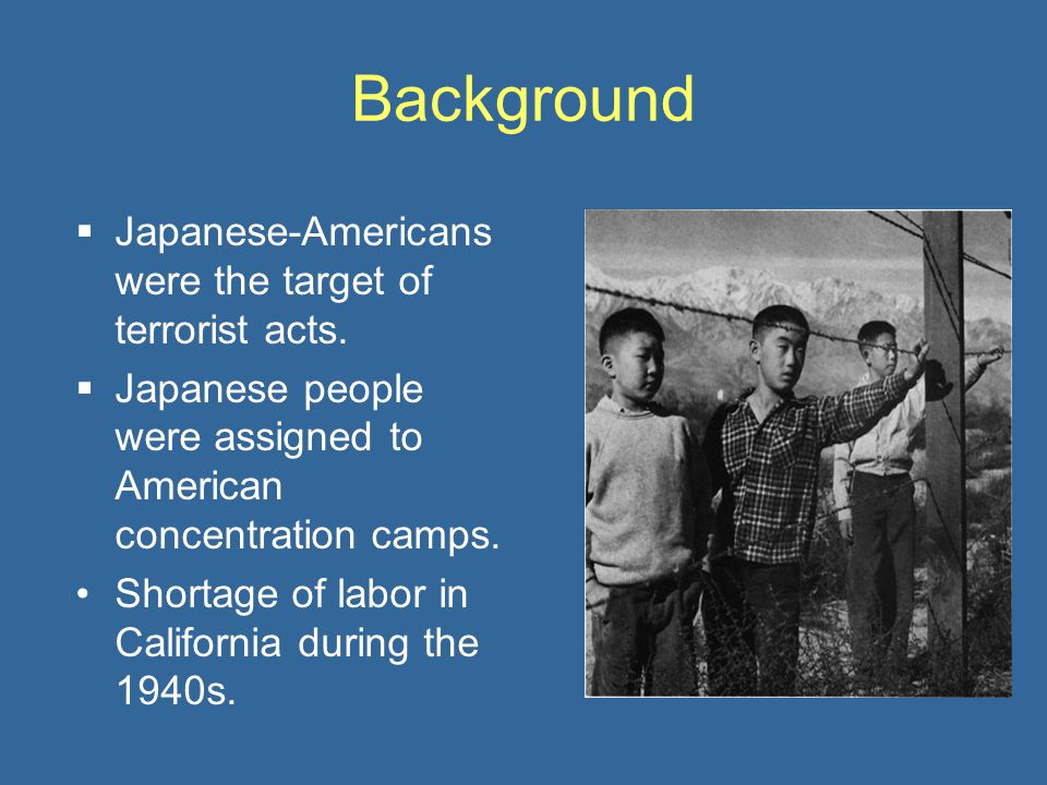 Background  Japanese-Americans were the target of terrorist acts.