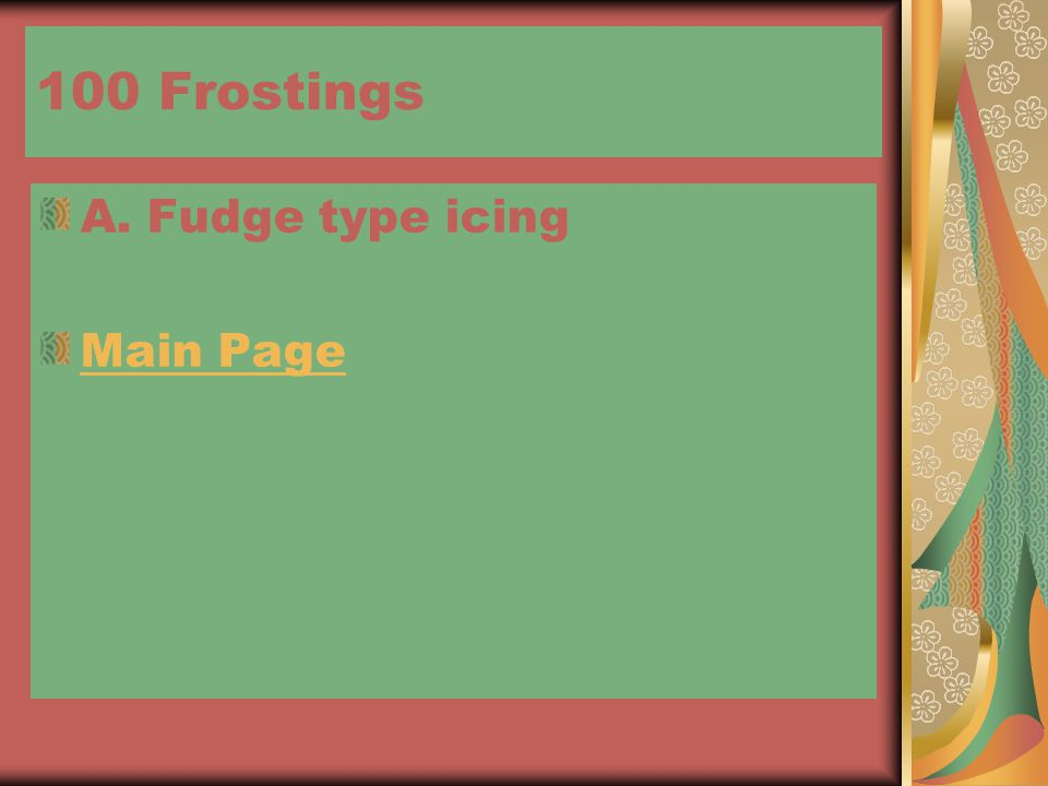 100 Frostings A. Fudge type icing Main Page