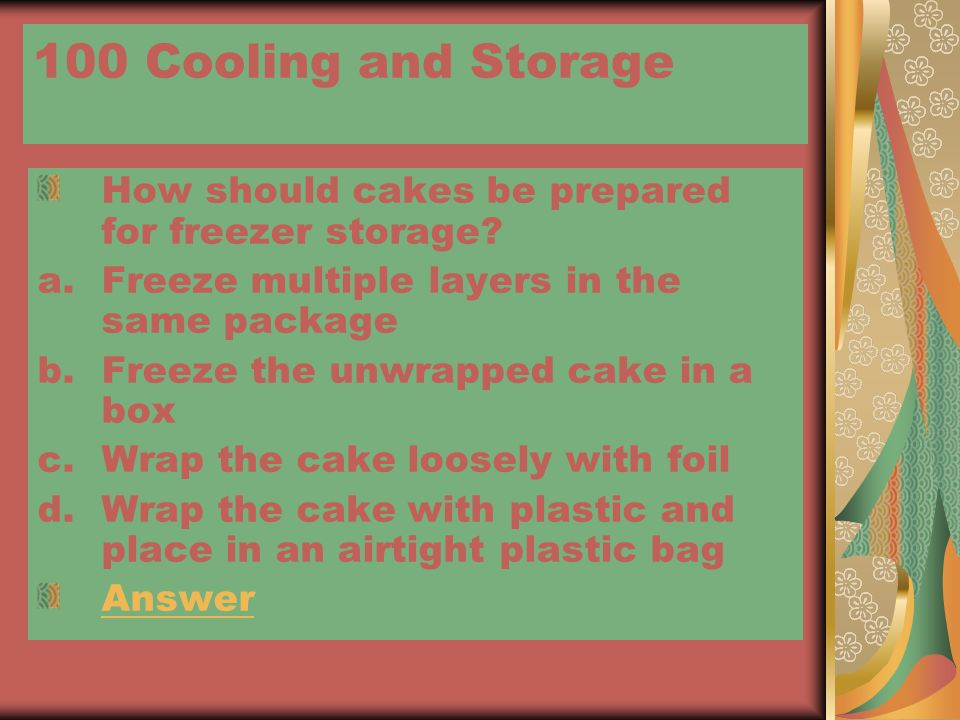 100 Cooling and Storage How should cakes be prepared for freezer storage.