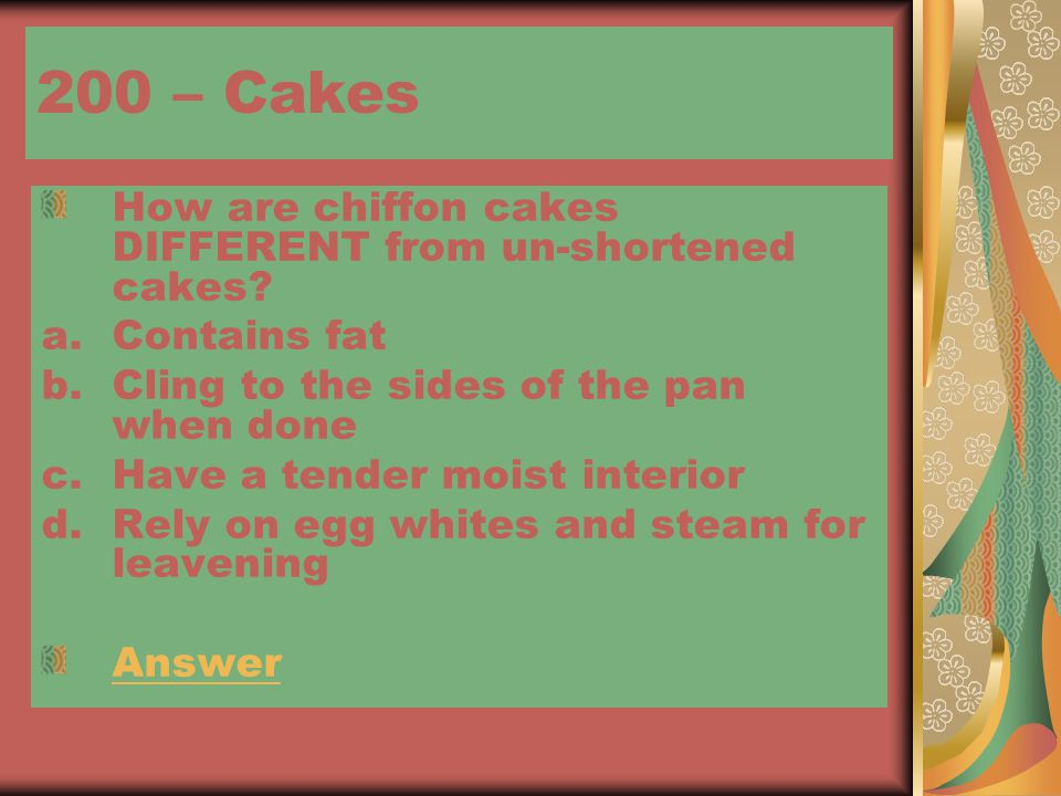 200 – Cakes How are chiffon cakes DIFFERENT from un-shortened cakes.