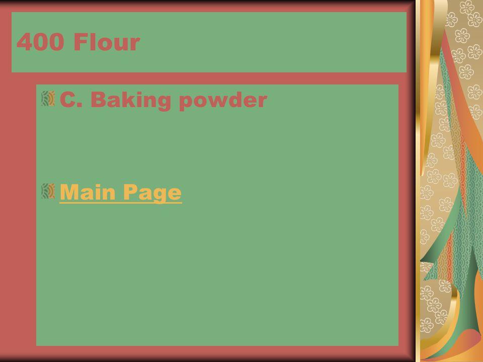 400 Flour C. Baking powder Main Page
