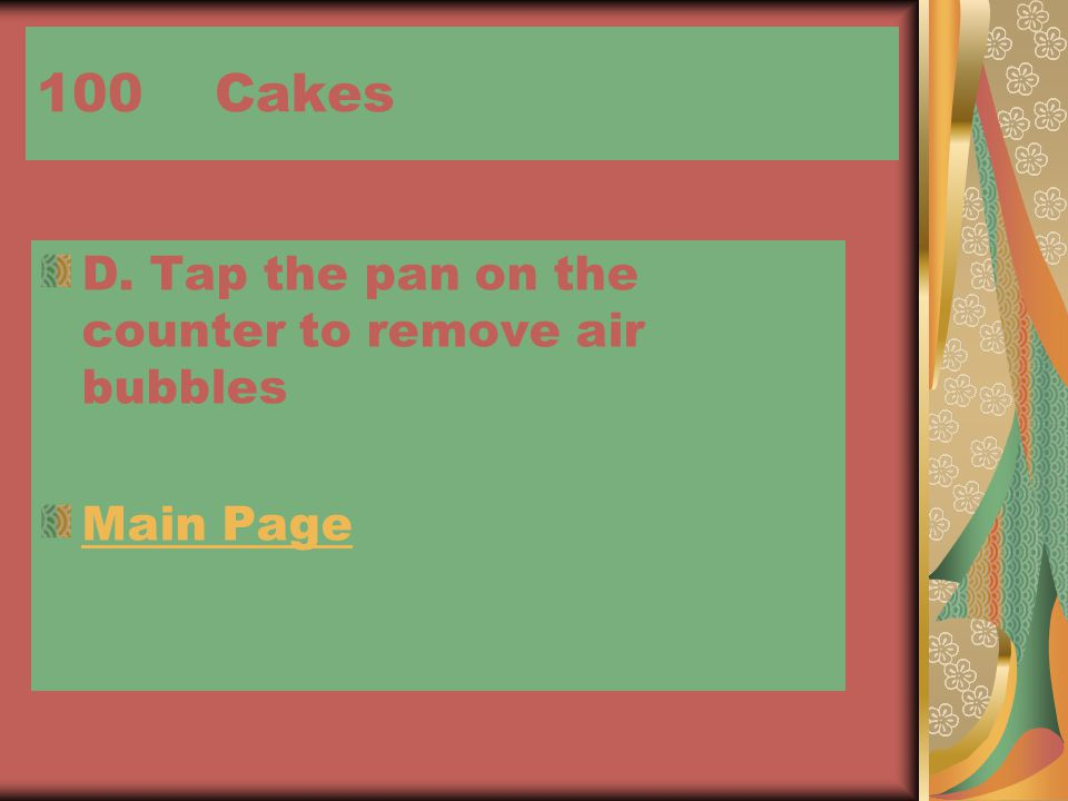 100 Cakes D. Tap the pan on the counter to remove air bubbles Main Page