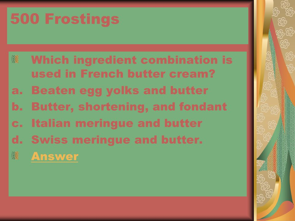500 Frostings Which ingredient combination is used in French butter cream.