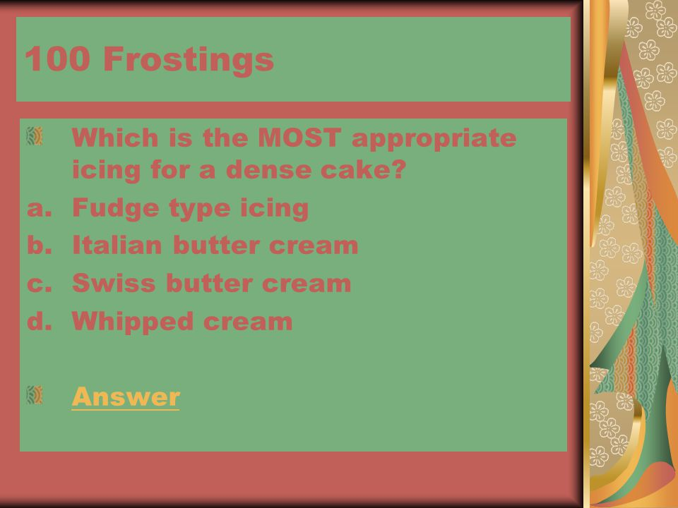 100 Frostings Which is the MOST appropriate icing for a dense cake.