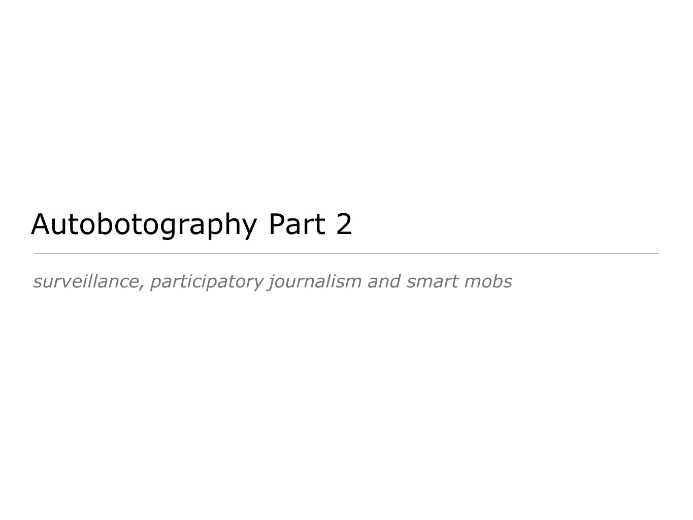 surveillance, participatory journalism and smart mobs Autobotography Part 2