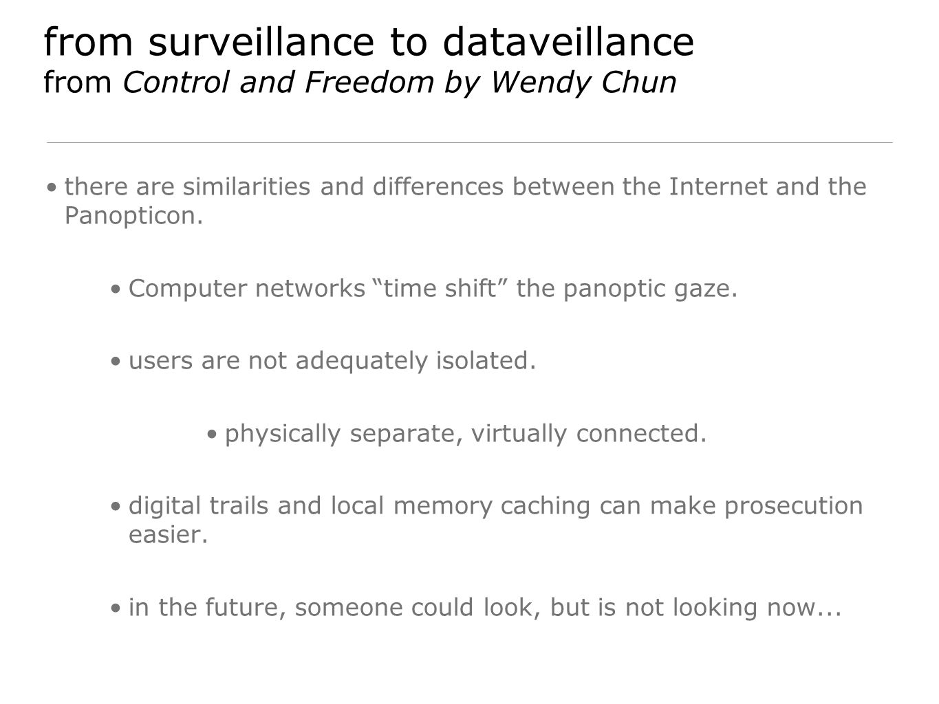 from surveillance to dataveillance from Control and Freedom by Wendy Chun there are similarities and differences between the Internet and the Panopticon.