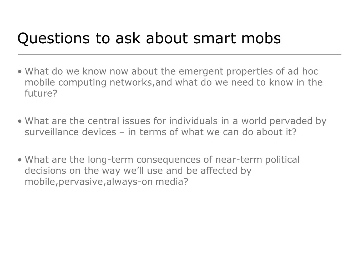 Questions to ask about smart mobs What do we know now about the emergent properties of ad hoc mobile computing networks,and what do we need to know in the future.
