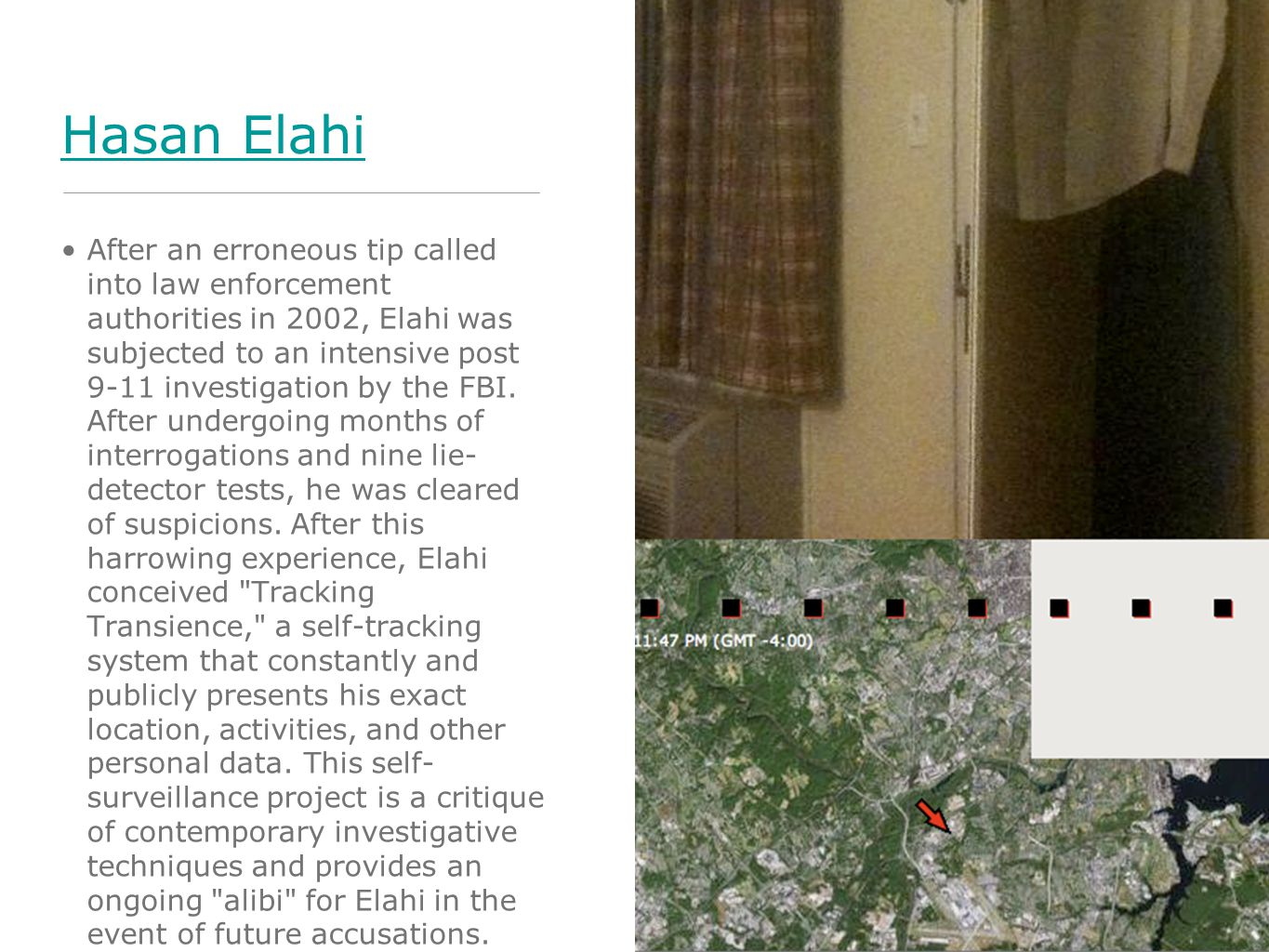 Hasan Elahi After an erroneous tip called into law enforcement authorities in 2002, Elahi was subjected to an intensive post 9-11 investigation by the FBI.