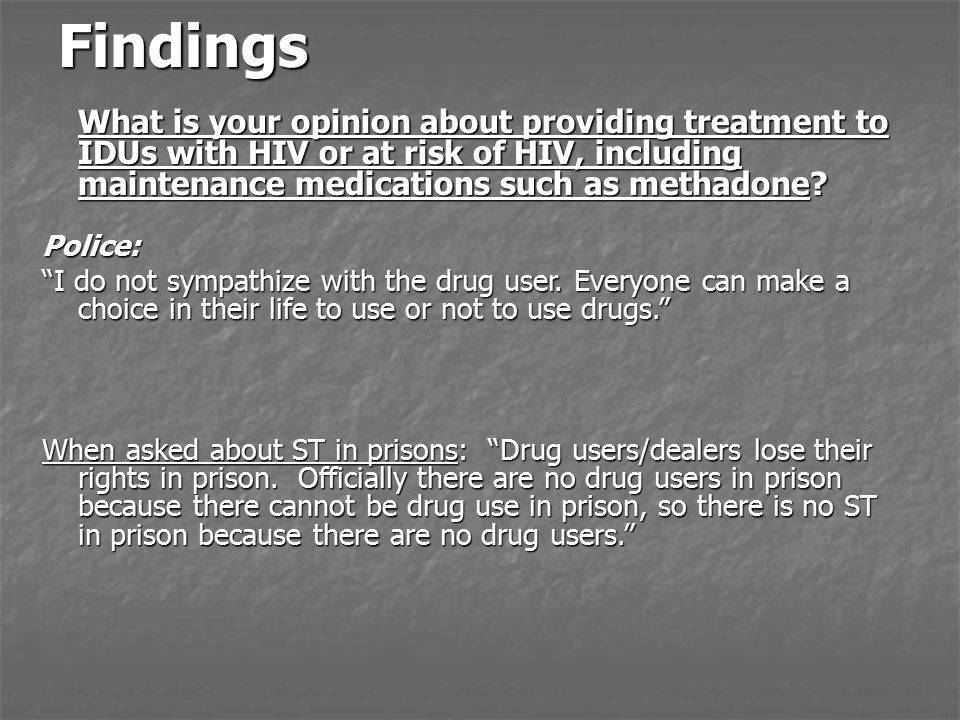 Findings What is your opinion about providing treatment to IDUs with HIV or at risk of HIV, including maintenance medications such as methadone.
