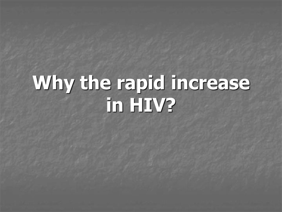 Why the rapid increase in HIV?