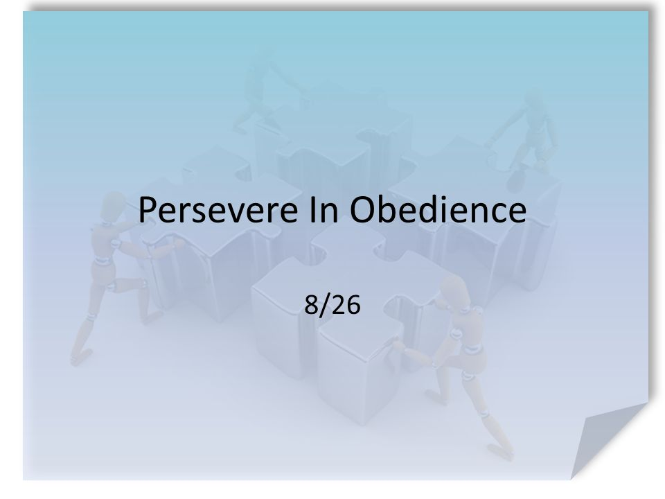 Persevere In Obedience 8/26