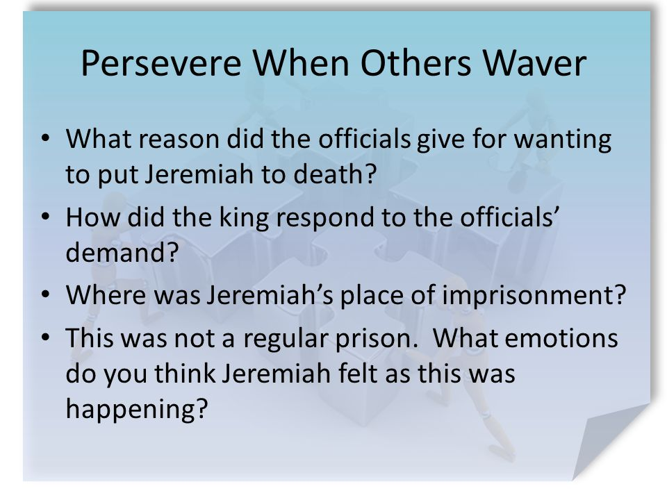 Persevere When Others Waver What reason did the officials give for wanting to put Jeremiah to death.