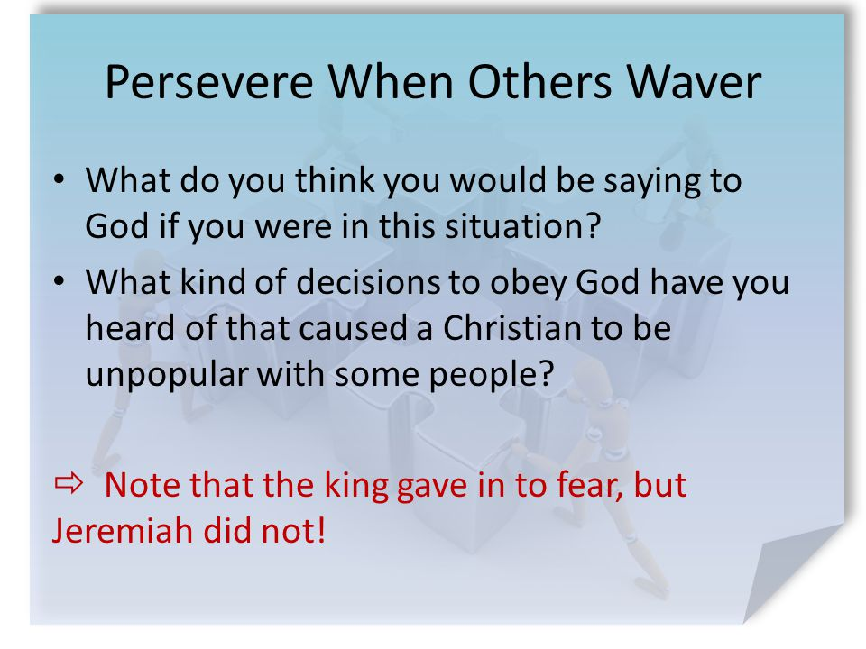 Persevere When Others Waver What do you think you would be saying to God if you were in this situation.