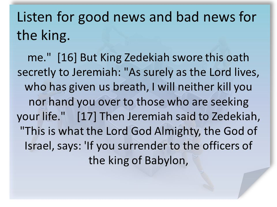 Listen for good news and bad news for the king.