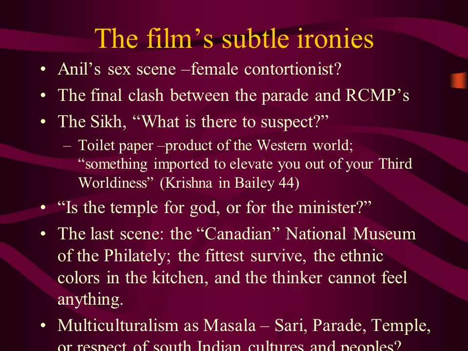 The film's subtle ironies Anil's sex scene –female contortionist.