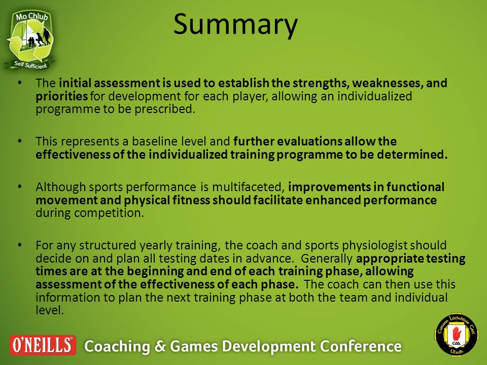 Summary The initial assessment is used to establish the strengths, weaknesses, and priorities for development for each player, allowing an individuali