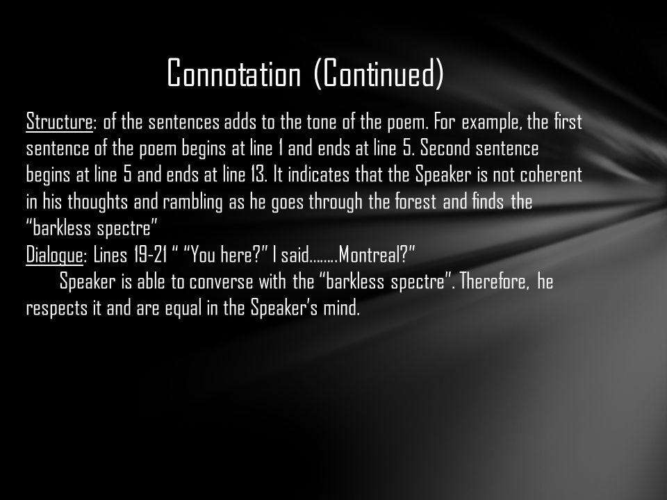 Connotation (Continued) Structure: of the sentences adds to the tone of the poem.