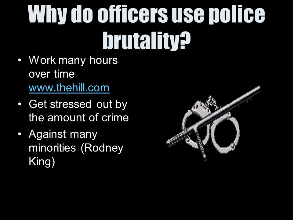 Why do officers use police brutality.