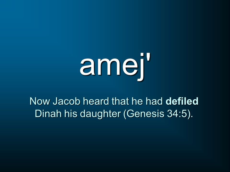 amej Now Jacob heard that he had defiled Dinah his daughter (Genesis 34:5).