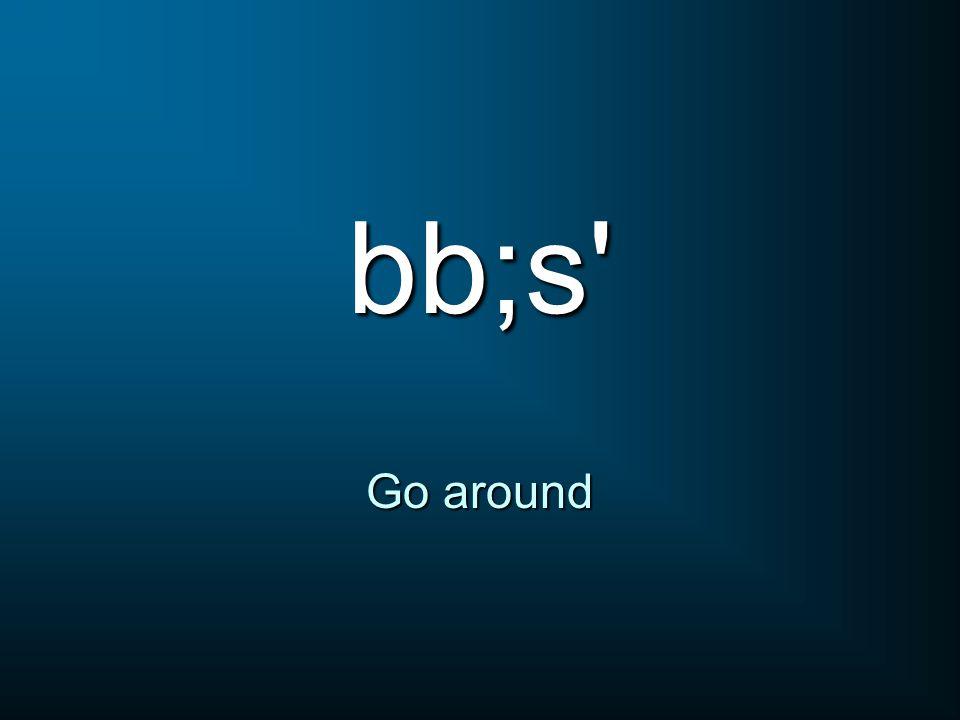 bb;s' Go around