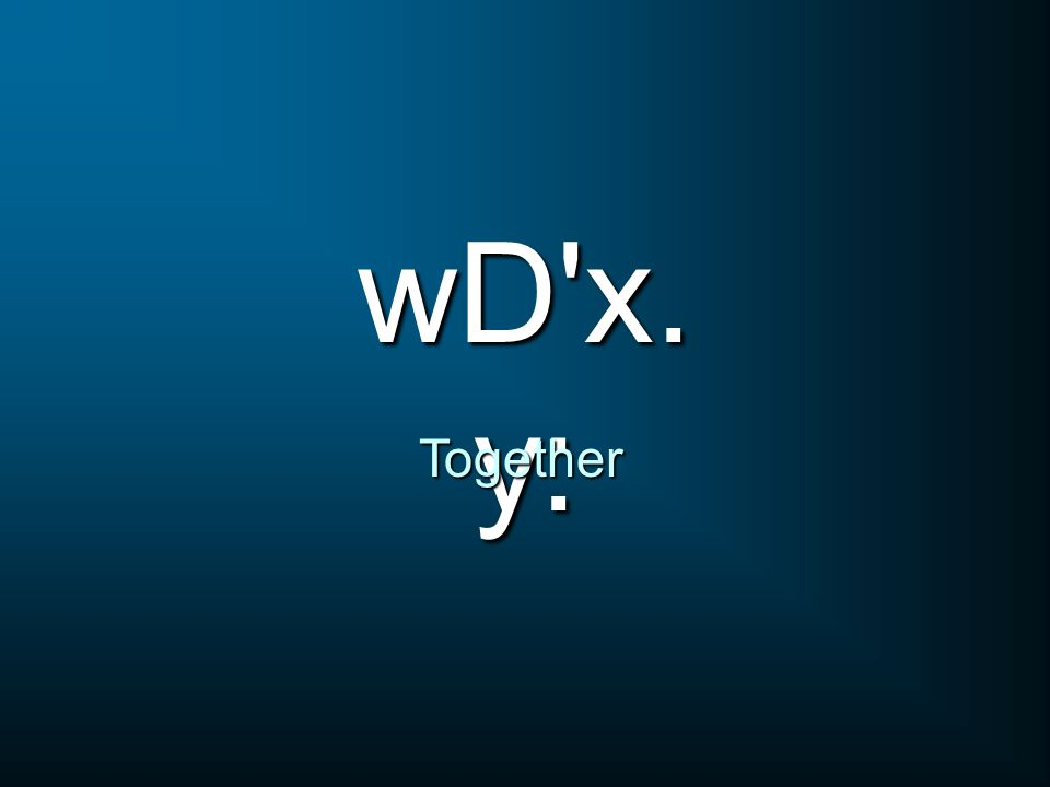 wD'x. y: Together