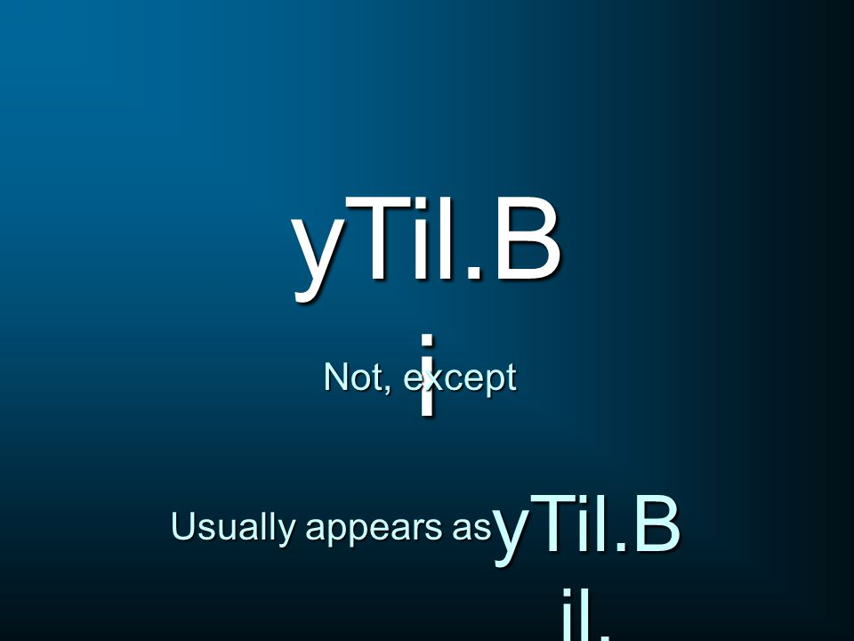 yTil.B i Not, except Usually appears as yTil.B il.