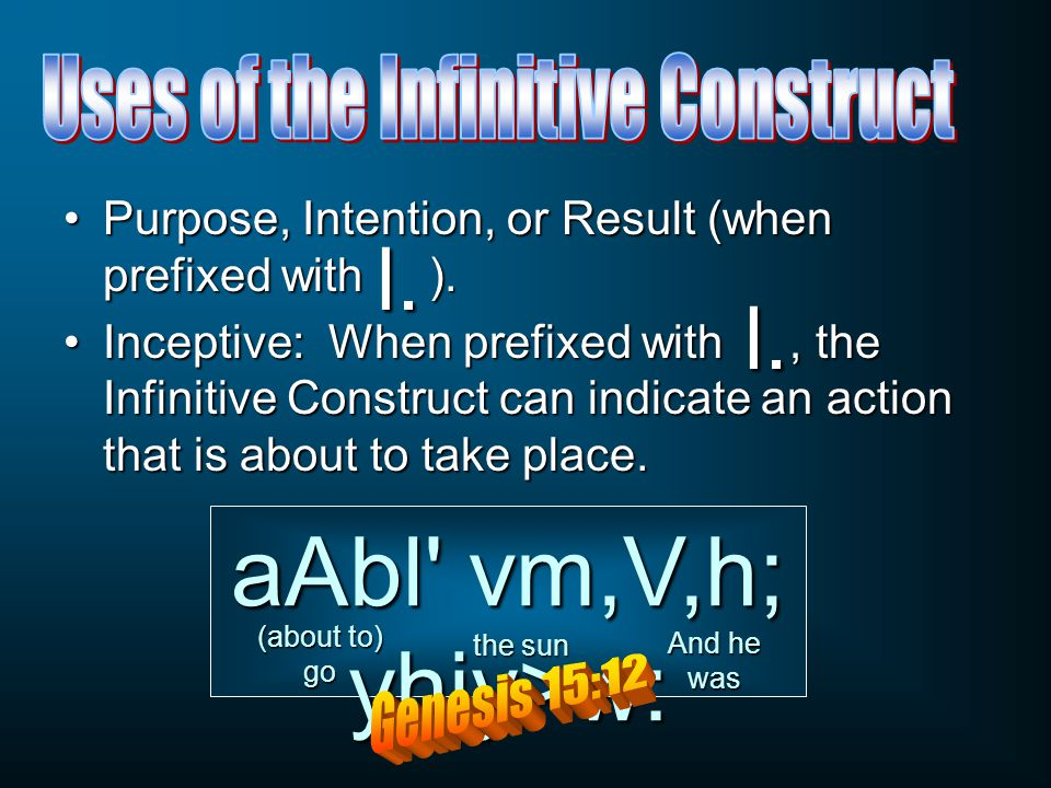 Purpose, Intention, or Result (when prefixed with ).Purpose, Intention, or Result (when prefixed with ). Inceptive: When prefixed with, the Infinitive