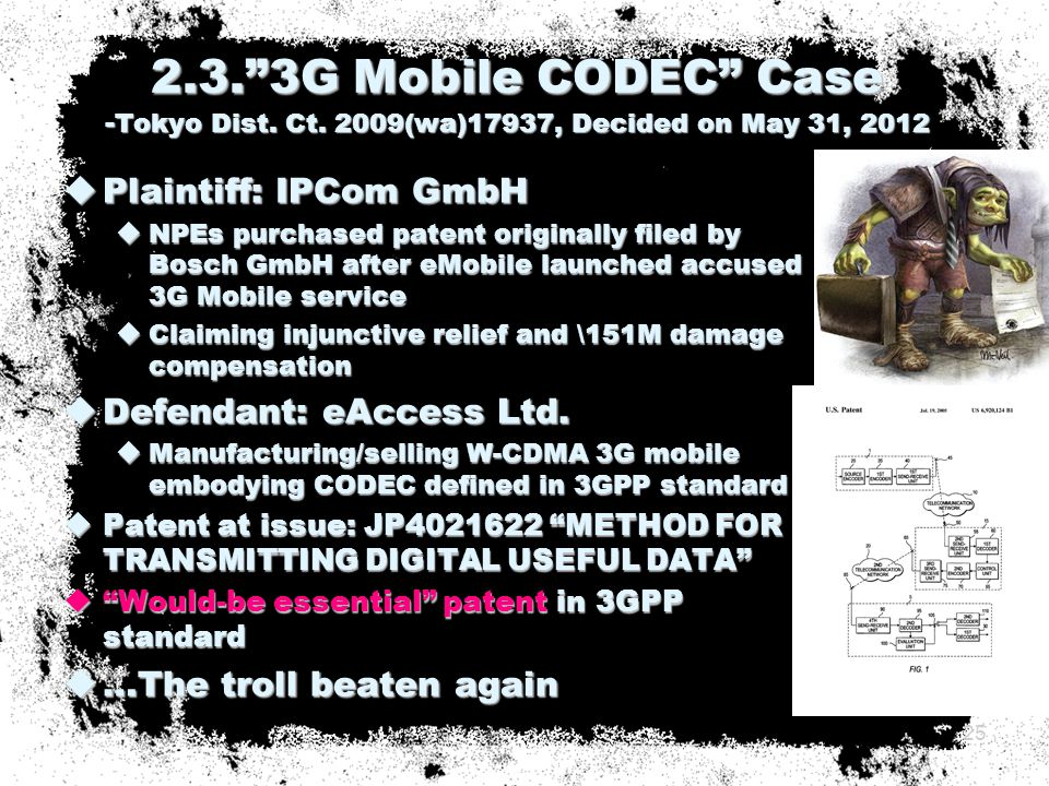  Plaintiff: IPCom GmbH  NPEs purchased patent originally filed by Bosch GmbH after eMobile launched accused 3G Mobile service  Claiming injunctive relief and \151M damage compensation  Defendant: eAccess Ltd.