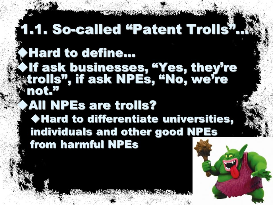  Patent aggregators/ patent holding companies/ patent funds/ even patent terrorists …  Good or evil.