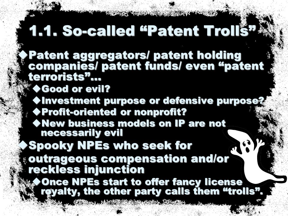  NO chance of cross licensing  Patent thicket favors trolls  Trolls cleverly choose end product manufacturers/distributers as target  Bulk offer for patent licensing without showing infringement analysis and technical discussion  Early bird incentive on royalty rate  Simultaneous/serial attacks 1.2.
